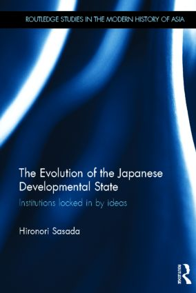 The Evolution of the Japanese Developmental State: Institutions locked in by ideas (Hardback) book cover