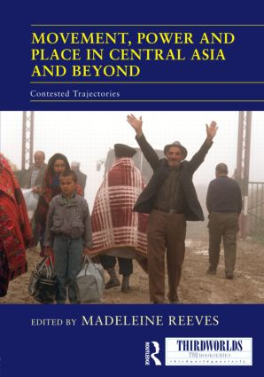 Movement, Power and Place in Central Asia and Beyond: Contested Trajectories (Hardback) book cover