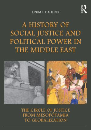 A History of Social Justice and Political Power in the Middle East: The Circle of Justice From Mesopotamia to Globalization book cover