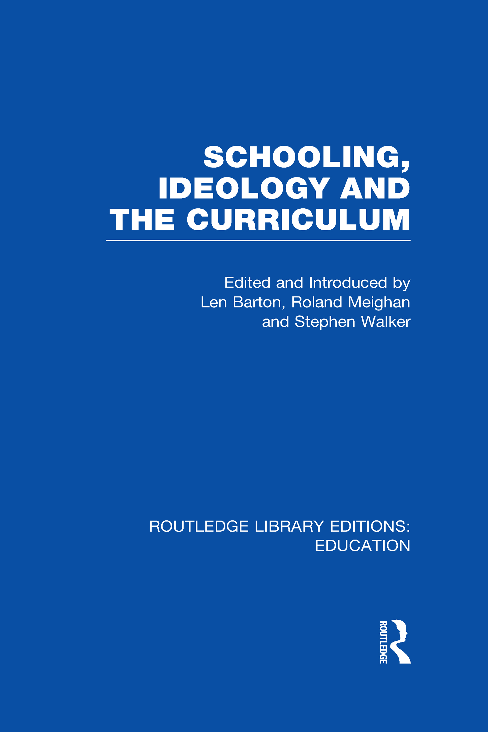 Schooling, Ideology and the Curriculum (RLE Edu L) (Hardback) book cover
