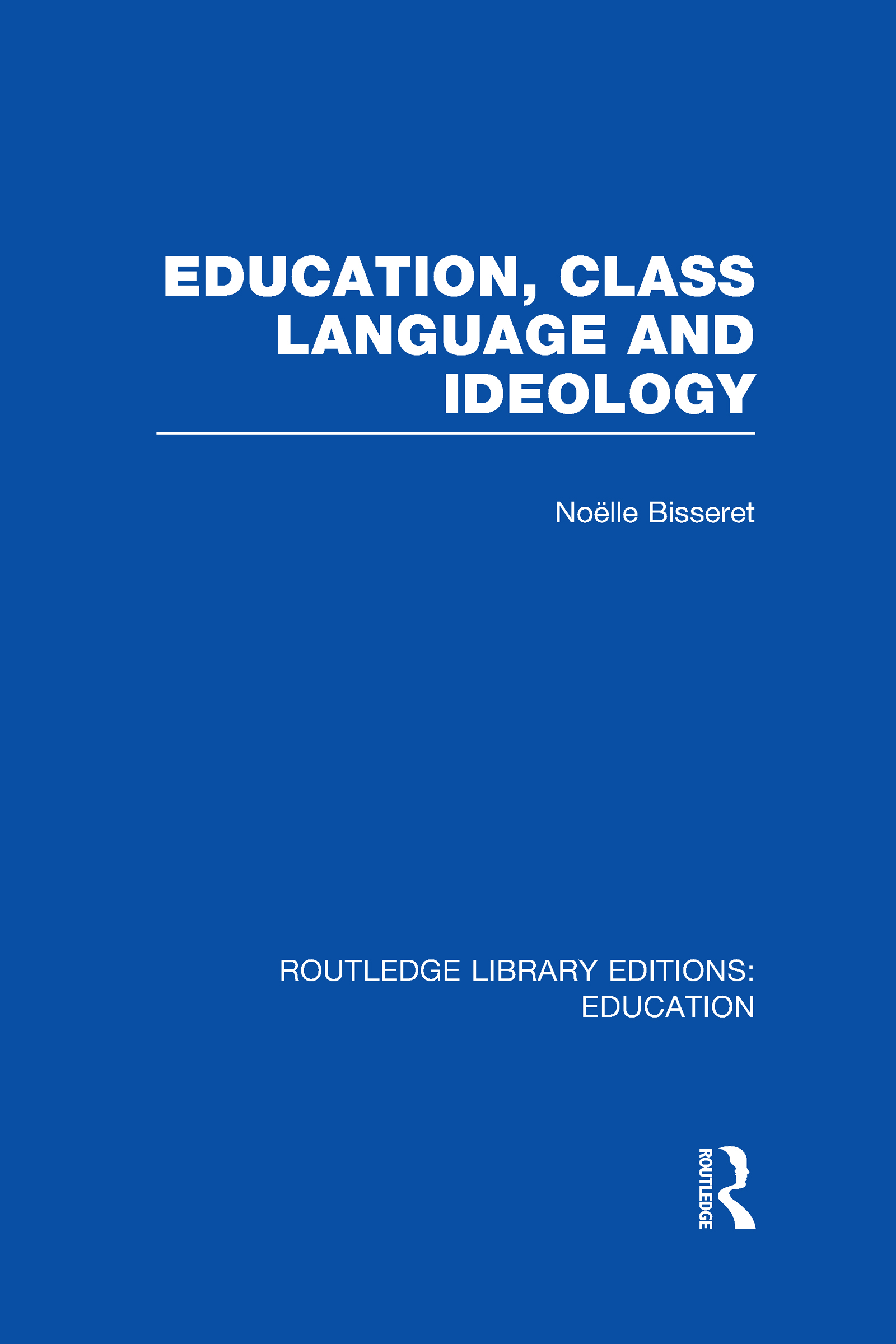 Education, Class Language and Ideology (RLE Edu L) (Hardback) book cover