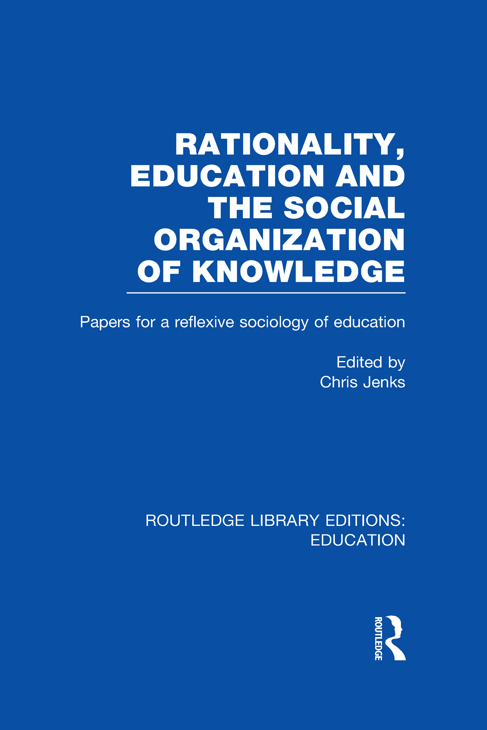 Rationality, Education and the Social Organization of Knowledege (RLE Edu L) (Hardback) book cover