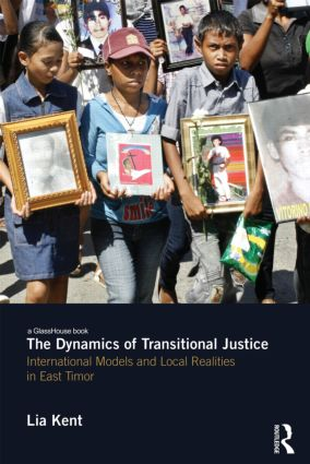The Dynamics of Transitional Justice: International Models and Local Realities in East Timor (Hardback) book cover