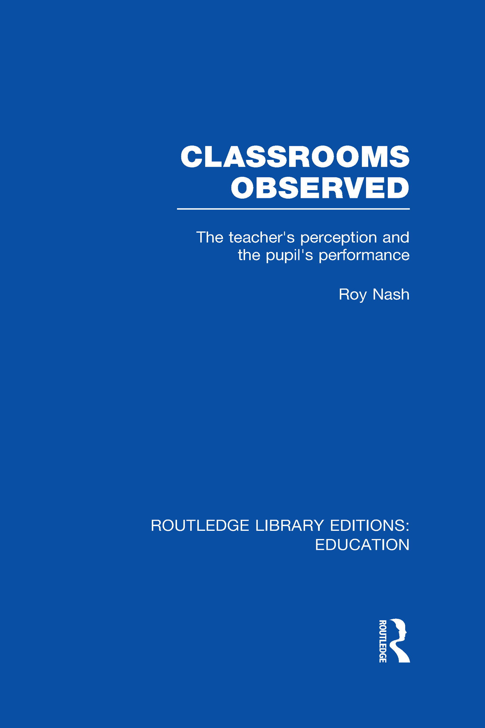Classrooms Observed (RLE Edu L): The Teacher's Perception and the Pupil's Peformance (Hardback) book cover