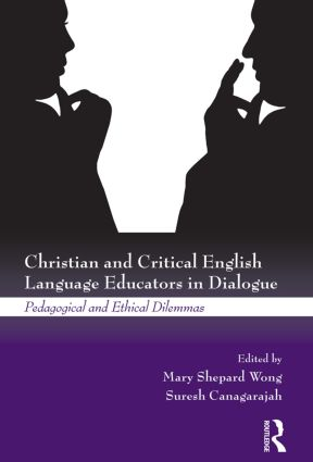 Christian and Critical English Language Educators in Dialogue: Pedagogical and Ethical Dilemmas (Paperback) book cover