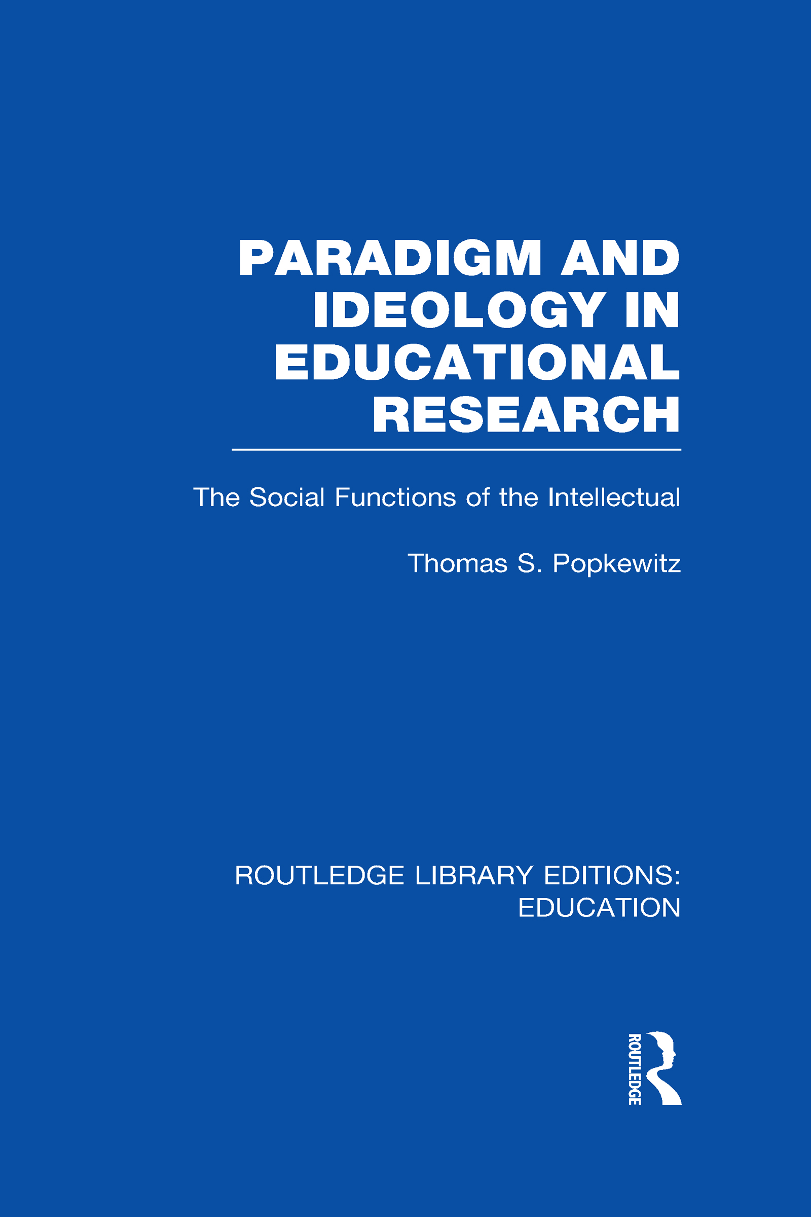Paradigm and Ideology in Educational Research (RLE Edu L): The Social Functions of the Intellectual (Hardback) book cover