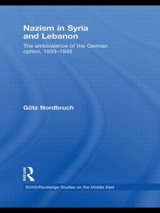 Nazism in Syria and Lebanon: The Ambivalence of the German Option, 1933–1945 (Paperback) book cover