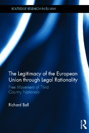 The Legitimacy of The European Union through Legal Rationality: Free Movement of Third Country Nationals (Hardback) book cover