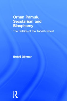 Orhan Pamuk, Secularism and Blasphemy: The Politics of the Turkish Novel (Hardback) book cover