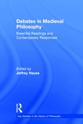 Debates in Medieval Philosophy: Essential Readings and Contemporary Responses, 1st Edition (Hardback) book cover