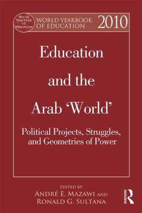 World Yearbook of Education 2010: Education and the Arab 'World': Political Projects, Struggles, and Geometries of Power book cover