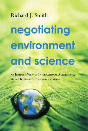 Negotiating Environment and Science: An Insider's View of International Agreements, from Driftnets to the Space Station, 1st Edition (Paperback) book cover