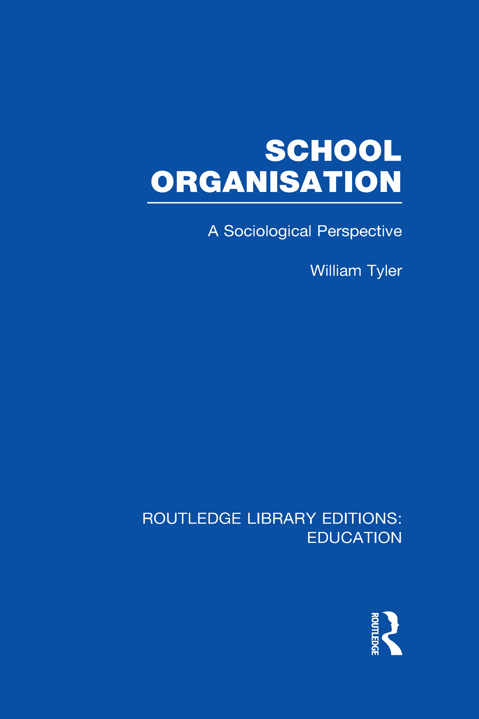 School Organisation (RLE Edu L): A Sociological Perspective (Hardback) book cover