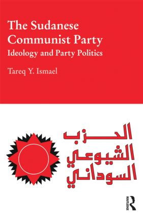 The Sudanese Communist Party: Ideology and Party Politics (Hardback) book cover