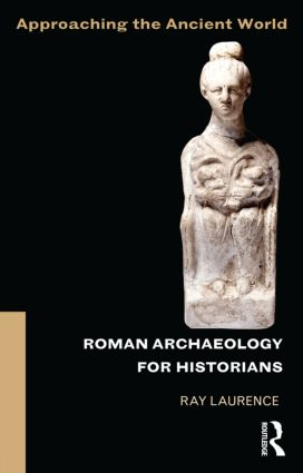 Roman Archaeology for Historians: 1st Edition (Paperback) book cover