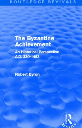 The Byzantine Achievement (Routledge Revivals): An Historical Perspective, A.D. 330-1453 (Paperback) book cover