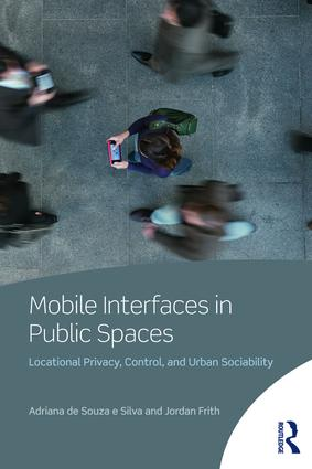 Mobile Interfaces in Public Spaces: Locational Privacy, Control, and Urban Sociability (Paperback) book cover