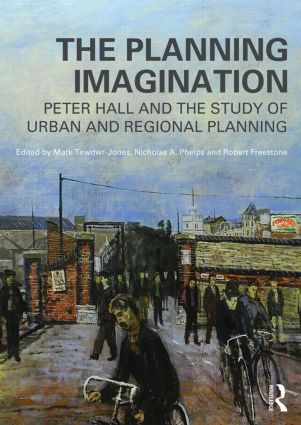 The Planning Imagination: Peter Hall and the Study of Urban and Regional Planning book cover