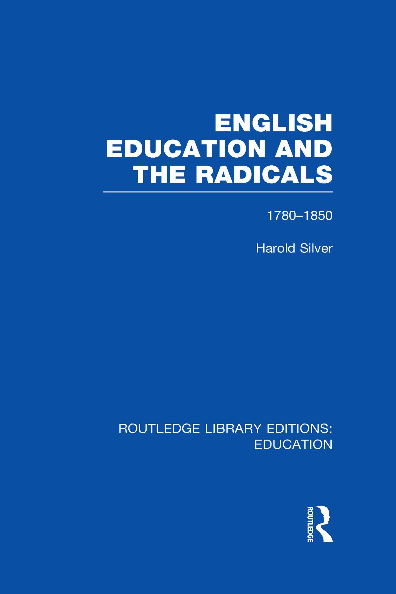 English Education and the Radicals (RLE Edu L): 1780-1850 book cover