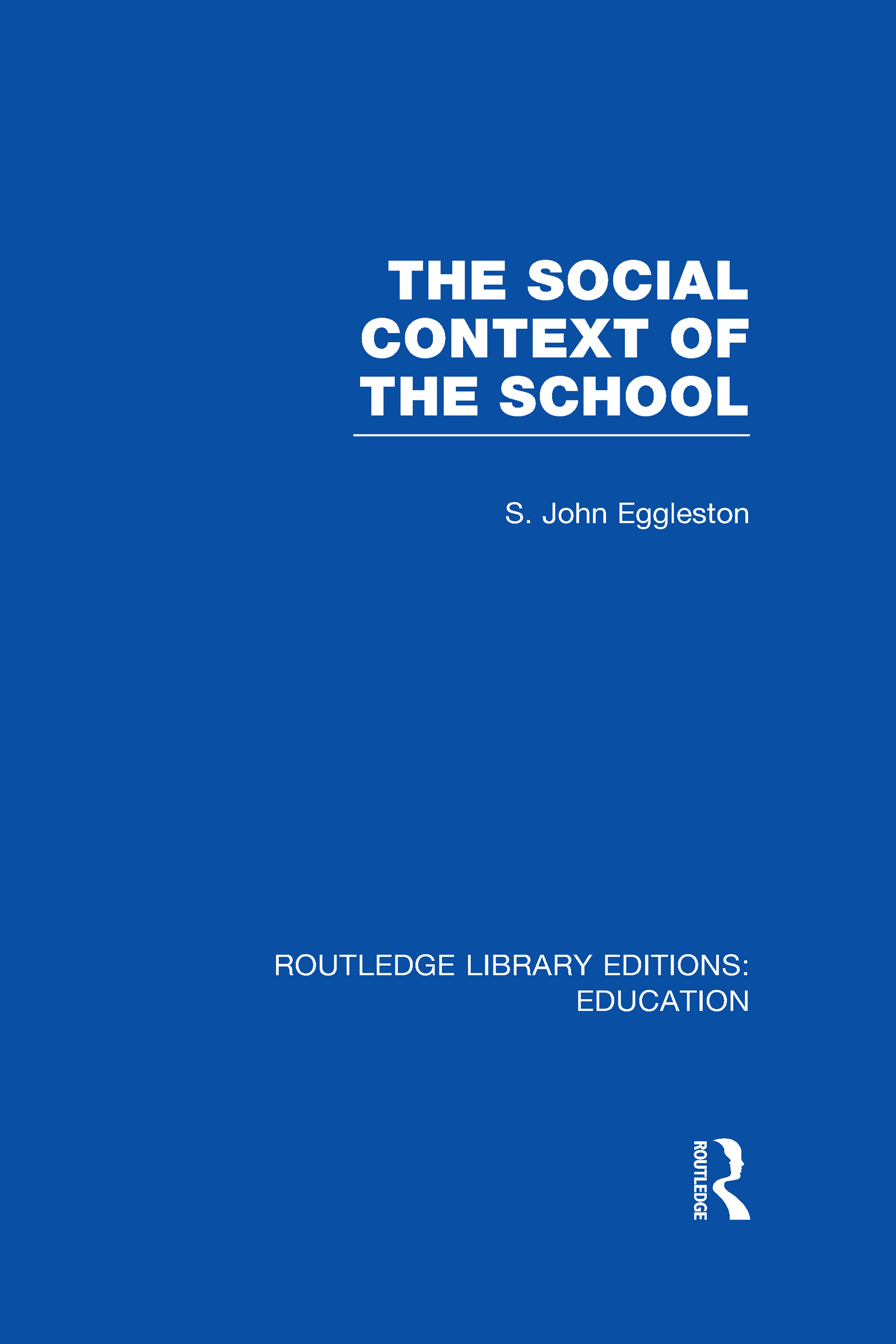 The Social Context of the School (RLE Edu L) (Hardback) book cover
