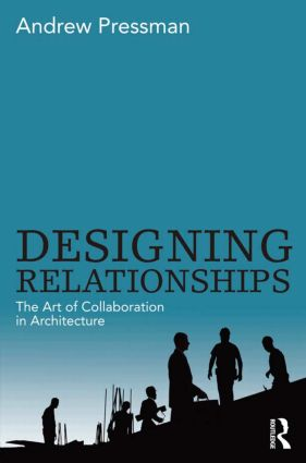 Designing Relationships: The Art of Collaboration in Architecture: 1st Edition (Paperback) book cover