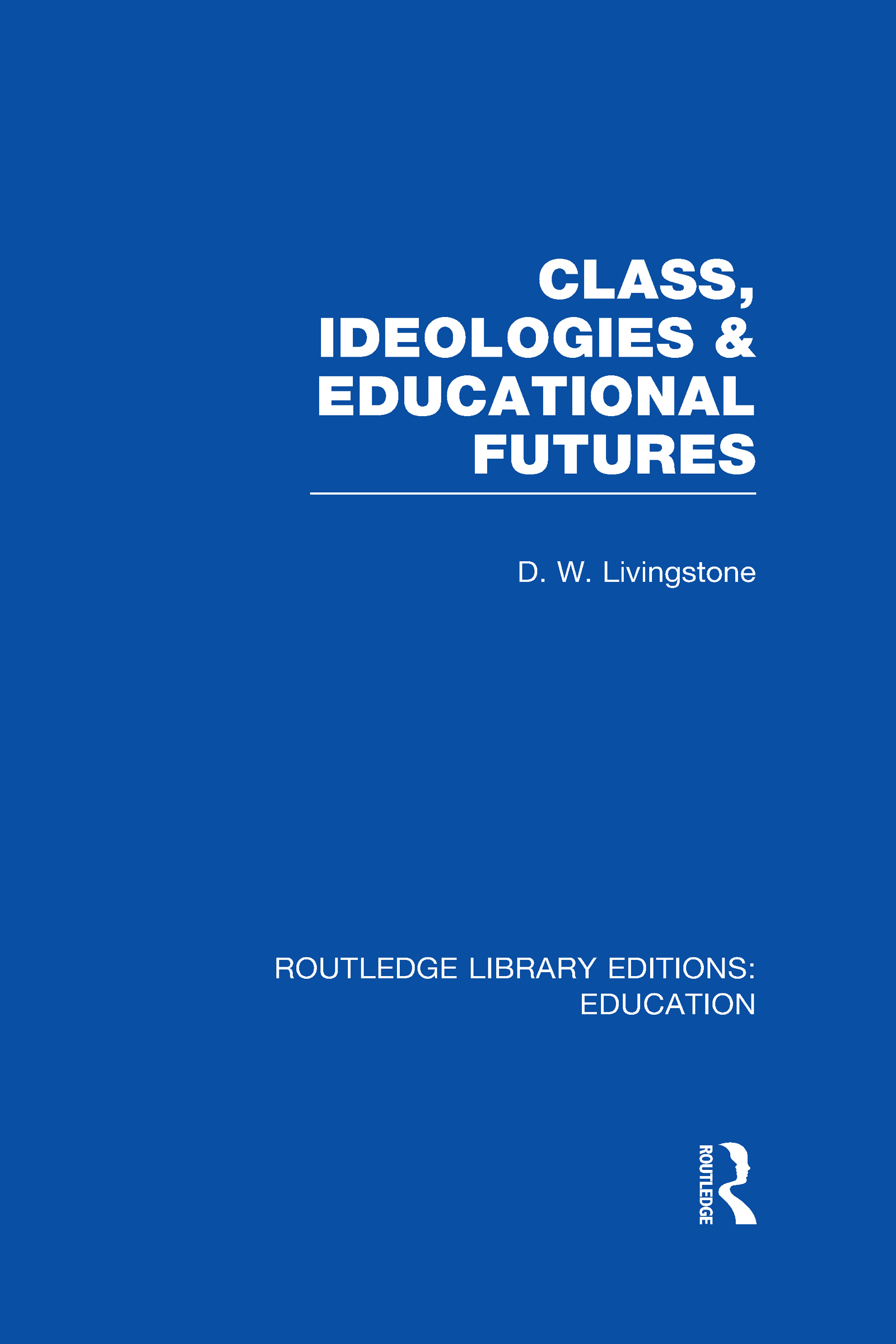 Class, Ideologies and Educational Futures (Hardback) book cover