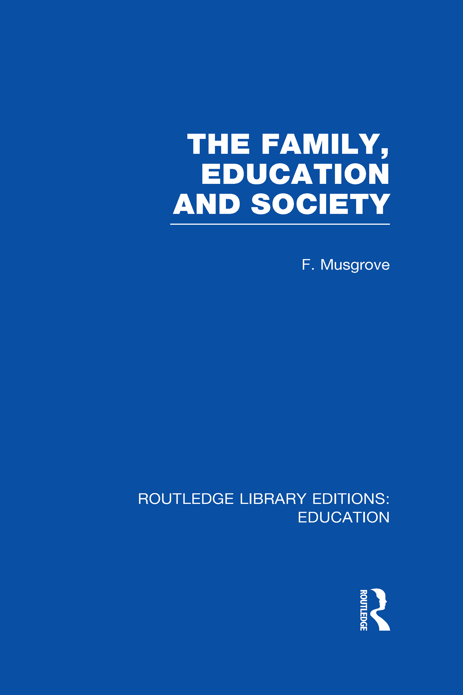 The Family, Education and Society (RLE Edu L Sociology of Education) (Hardback) book cover