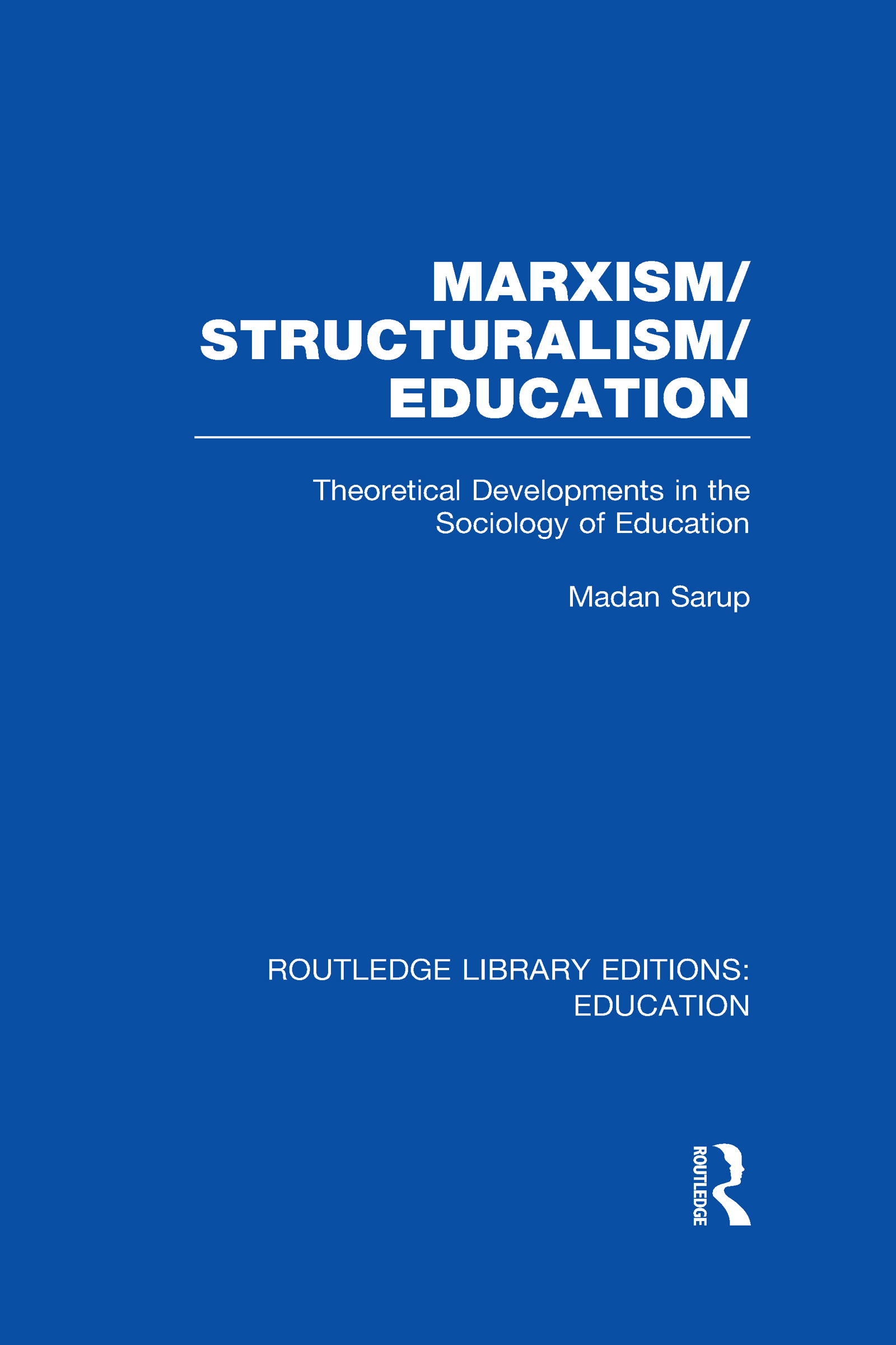 Marxism/Structuralism/Education (RLE Edu L): Theoretical Developments in the Sociology of Education (Hardback) book cover