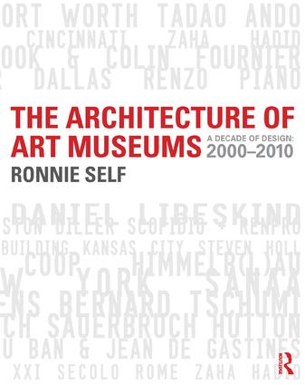 The Architecture of Art Museums: A Decade of Design: 2000 - 2010 book cover