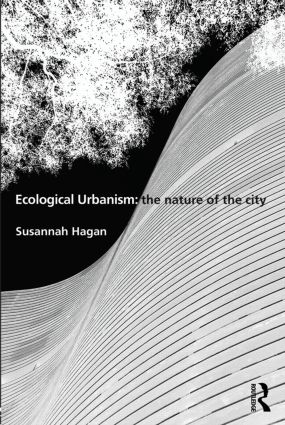 Ecological Urbanism: The Nature of the City: 1st Edition (Paperback) book cover