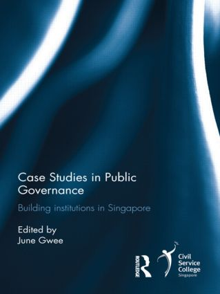 Case Studies in Public Governance: Building Institutions in Singapore, 1st Edition (Hardback) book cover