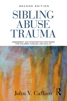 Sibling Abuse Trauma: Assessment and Intervention Strategies for Children, Families, and Adults, 2nd Edition (Paperback) book cover