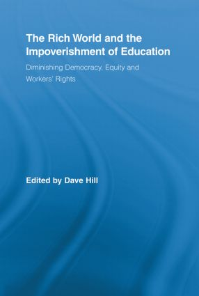 The Rich World and the Impoverishment of Education: Diminishing Democracy, Equity and Workers' Rights book cover