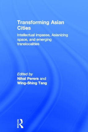 Transforming Asian Cities: Intellectual impasse, Asianizing space, and emerging translocalities, 1st Edition (Hardback) book cover