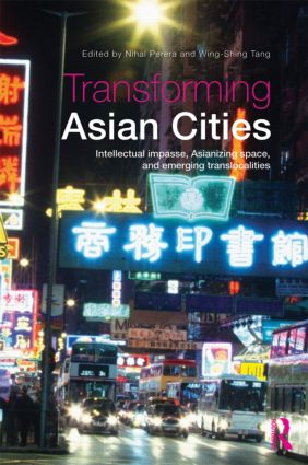 Transforming Asian Cities: Intellectual impasse, Asianizing space, and emerging translocalities, 1st Edition (e-Book) book cover