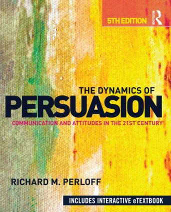 The Dynamics of Persuasion: Communication and Attitudes in the 21st Century, 5th Edition (Pack - Book and Online) book cover