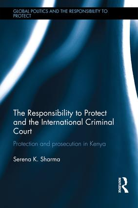 The Responsibility to Protect and the International Criminal Court: Protection and Prosecution in Kenya (Hardback) book cover