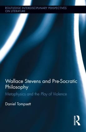 Wallace Stevens and Pre-Socratic Philosophy: Metaphysics and the Play of Violence (Hardback) book cover