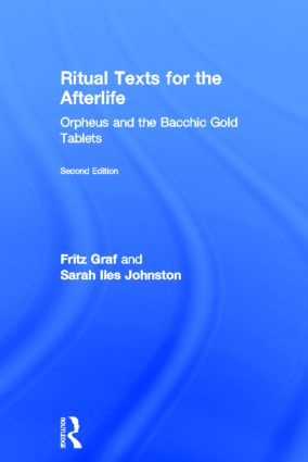 Ritual Texts for the Afterlife: Orpheus and the Bacchic Gold Tablets, 2nd Edition (Hardback) book cover