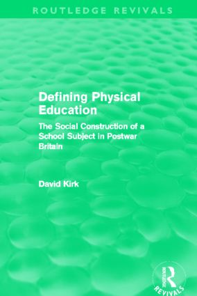 Defining Physical Education (Routledge Revivals): The Social Construction of a School Subject in Postwar Britain (Hardback) book cover