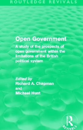 Open Government (Routledge Revivals): A Study of the Prospects of Open Government Within the Limitations of the British Political System (Paperback) book cover