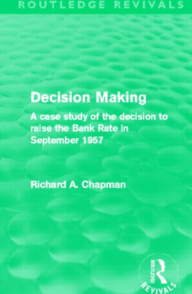 Decision Making (Routledge Revivals): A case study of the decision to raise the Bank Rate in September 1957 (Paperback) book cover
