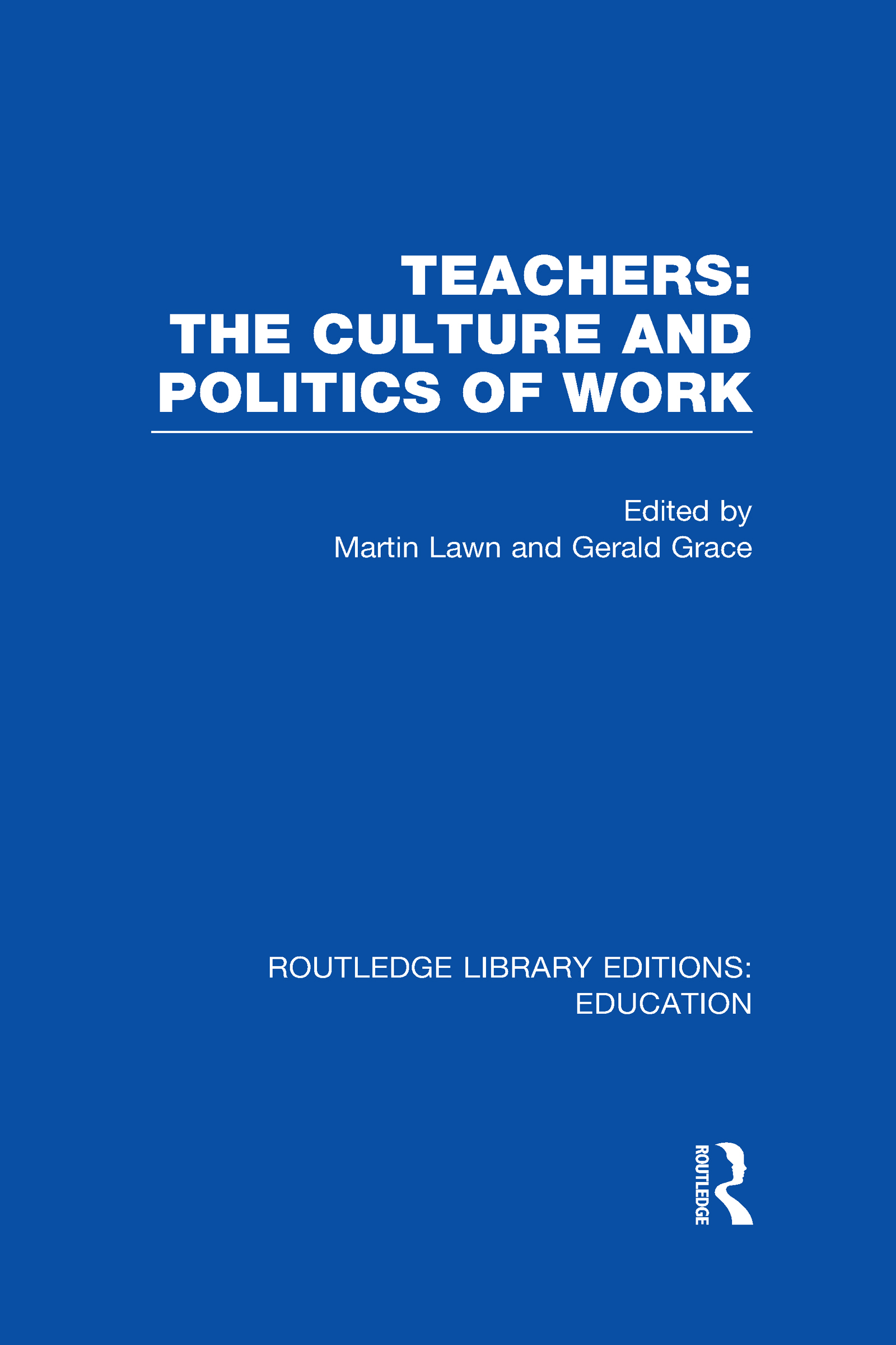 Teachers: The Culture and Politics of Work (RLE Edu N) (Hardback) book cover