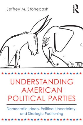 Understanding American Political Parties: Democratic Ideals, Political Uncertainty, and Strategic Positioning (Paperback) book cover