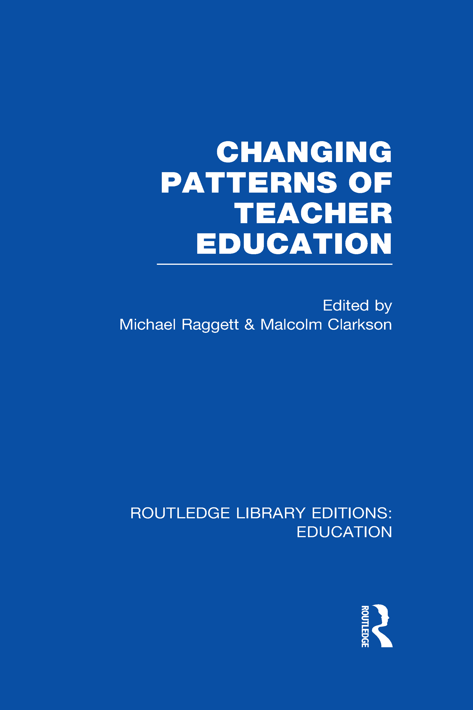 Changing Patterns of Teacher Education (RLE Edu N) (Hardback) book cover