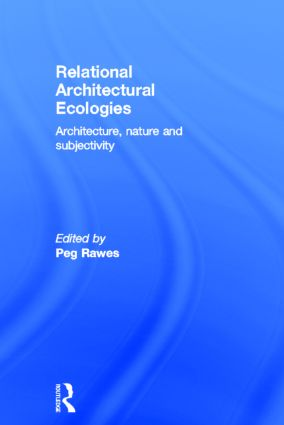 Relational Architectural Ecologies: Architecture, Nature and Subjectivity book cover
