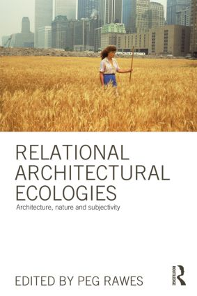 Relational Architectural Ecologies: Architecture, Nature and Subjectivity (Paperback) book cover