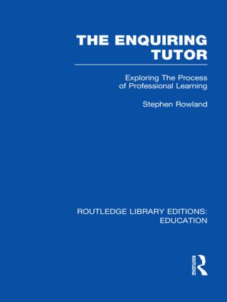 The Enquiring Tutor (RLE Edu O): Exploring The Process of Professional Learning (Hardback) book cover