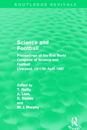 Science and Football (Routledge Revivals): Proceedings of the first World Congress of Science and Football Liverpool, 13-17th April 1987 (Hardback) book cover