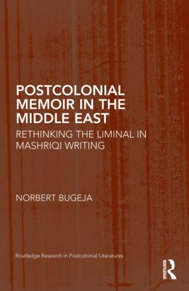 Postcolonial Memoir in the Middle East: Rethinking the Liminal in Mashriqi Writing (Hardback) book cover